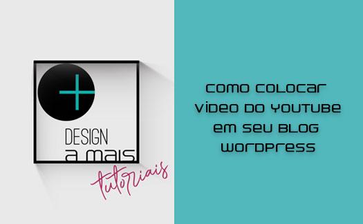 Aprenda a colocar vídeos do youtube em seu Blog WordPress | Design a Mais